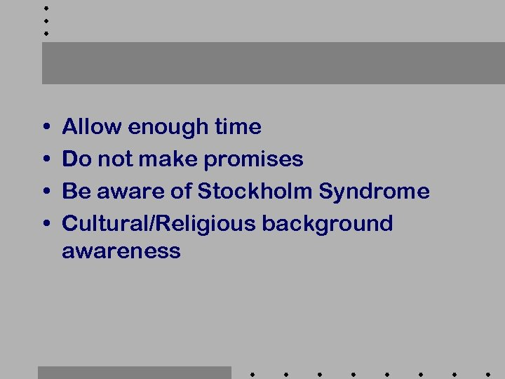 • • Allow enough time Do not make promises Be aware of Stockholm