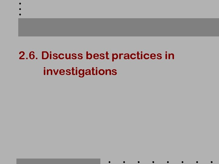 2. 6. Discuss best practices in investigations