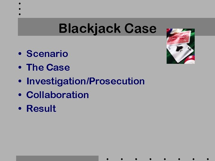 Blackjack Case • • • Scenario The Case Investigation/Prosecution Collaboration Result