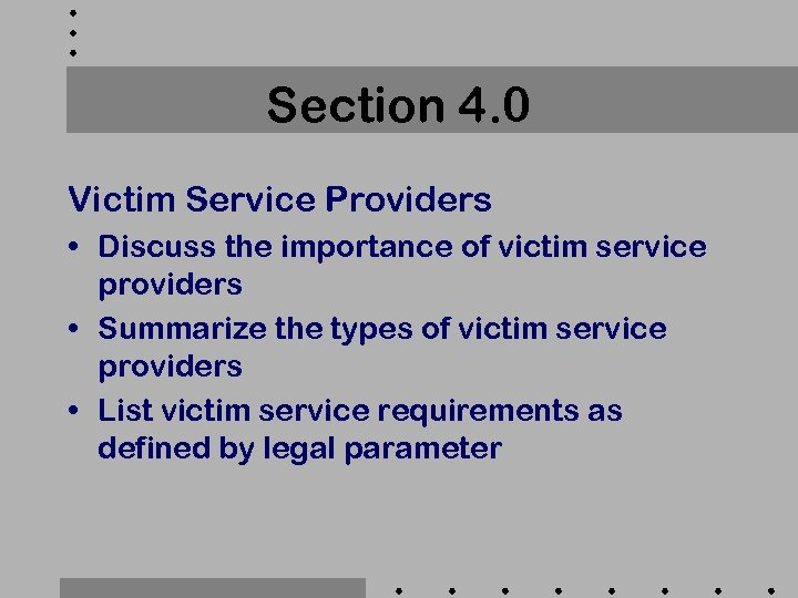 Section 4. 0 Victim Service Providers • Discuss the importance of victim service providers