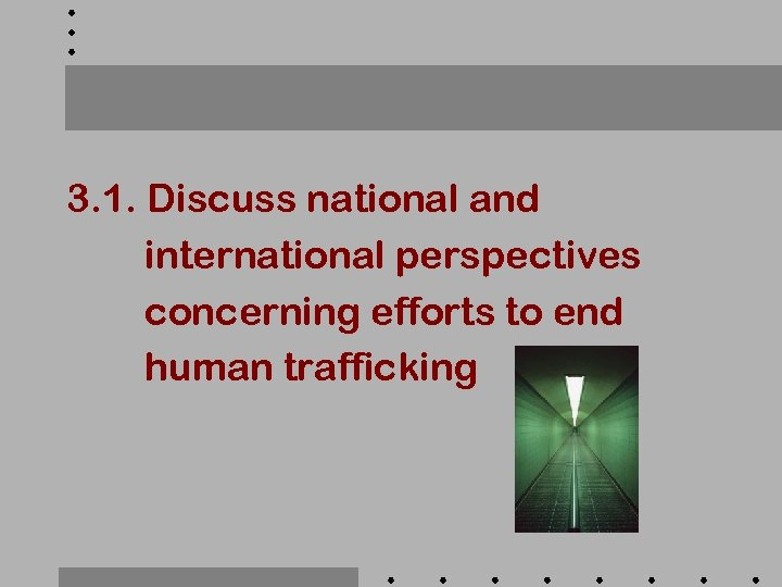 3. 1. Discuss national and international perspectives concerning efforts to end human trafficking