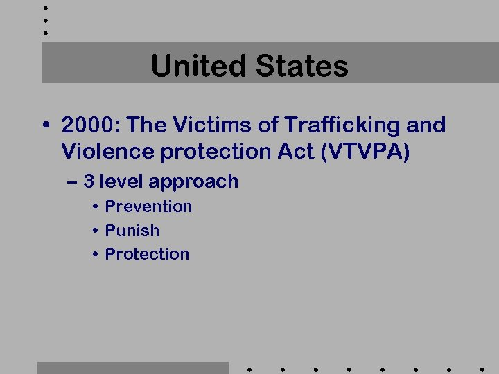 United States • 2000: The Victims of Trafficking and Violence protection Act (VTVPA) –
