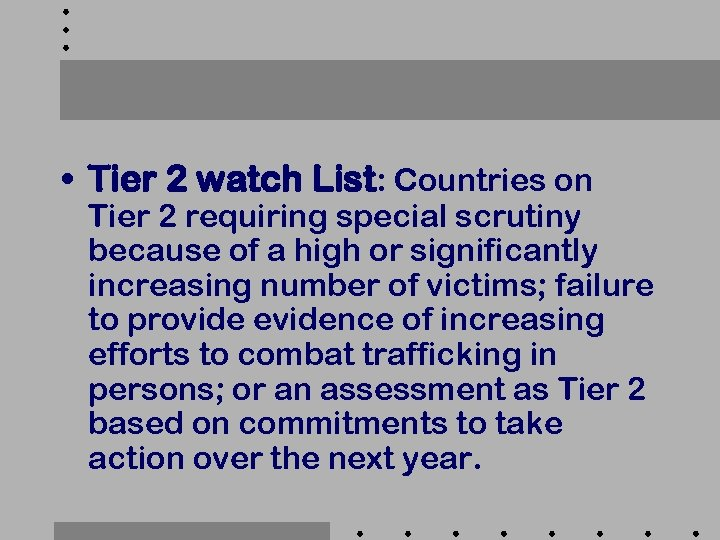 • Tier 2 watch List: Countries on Tier 2 requiring special scrutiny because