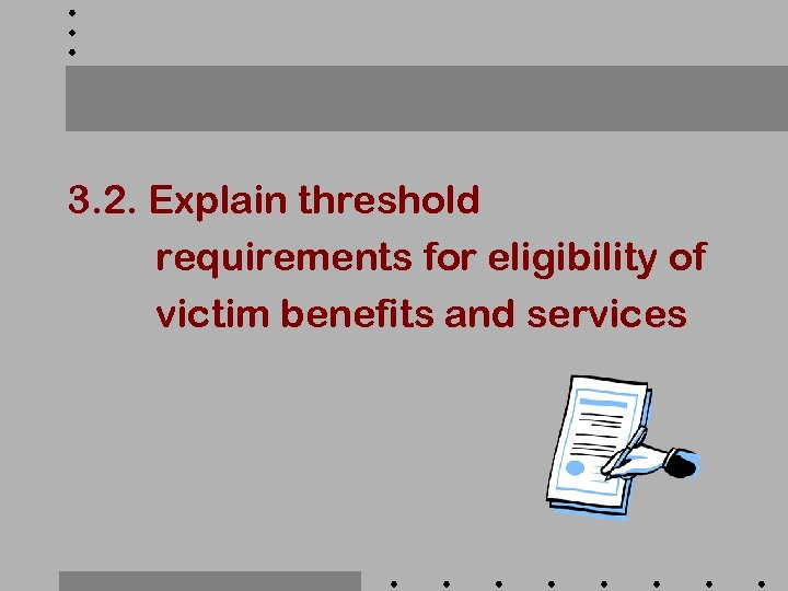3. 2. Explain threshold requirements for eligibility of victim benefits and services