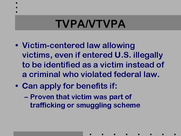 TVPA/VTVPA • Victim-centered law allowing victims, even if entered U. S. illegally to be
