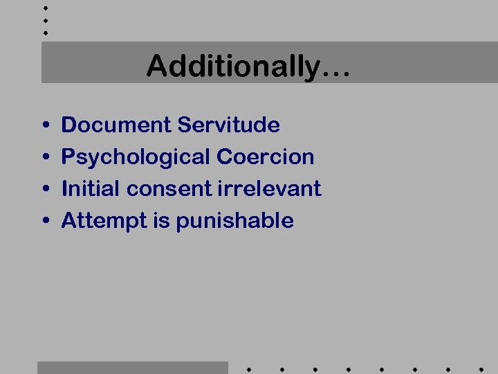 Additionally… • • Document Servitude Psychological Coercion Initial consent irrelevant Attempt is punishable