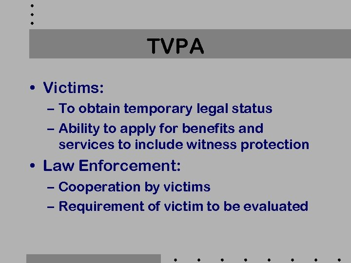 TVPA • Victims: – To obtain temporary legal status – Ability to apply for
