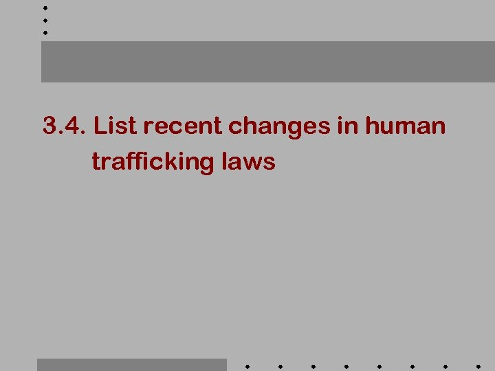 3. 4. List recent changes in human trafficking laws