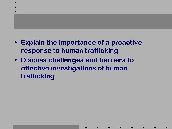 • Explain the importance of a proactive response to human trafficking • Discuss