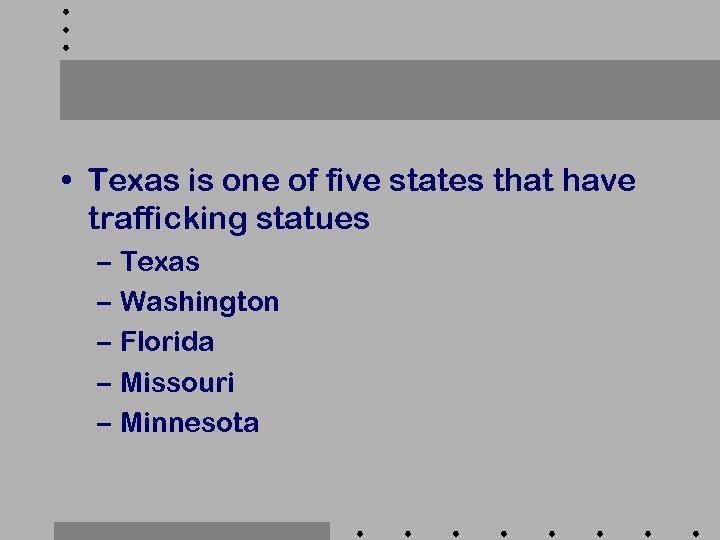 • Texas is one of five states that have trafficking statues – Texas
