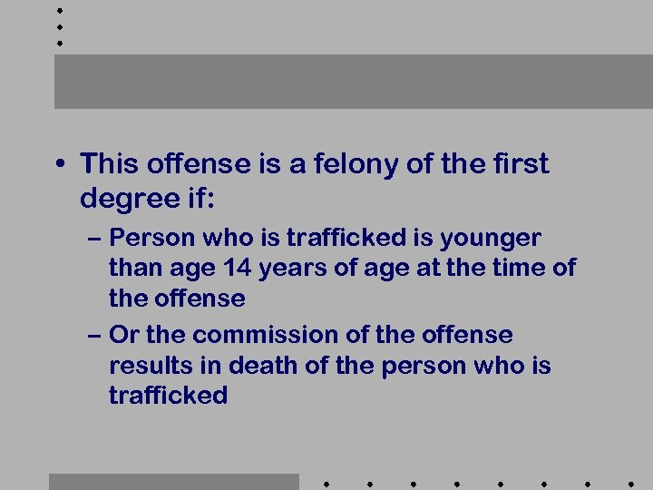 • This offense is a felony of the first degree if: – Person