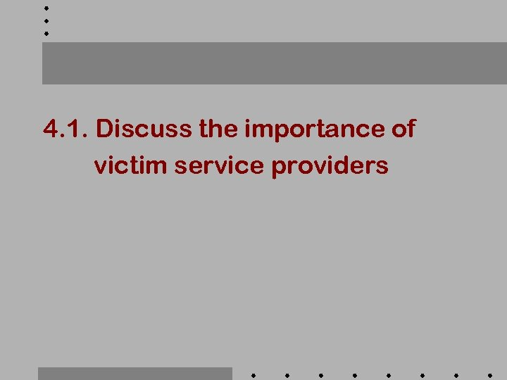 4. 1. Discuss the importance of victim service providers
