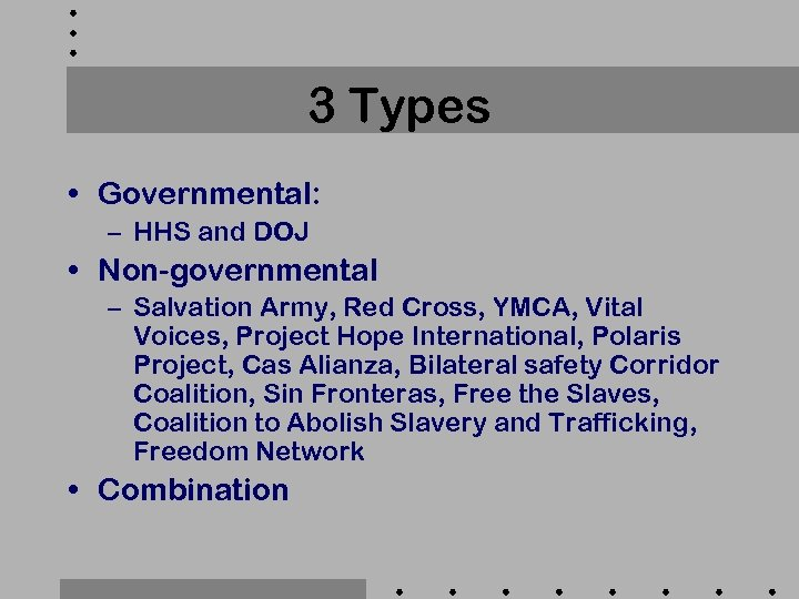 3 Types • Governmental: – HHS and DOJ • Non-governmental – Salvation Army, Red