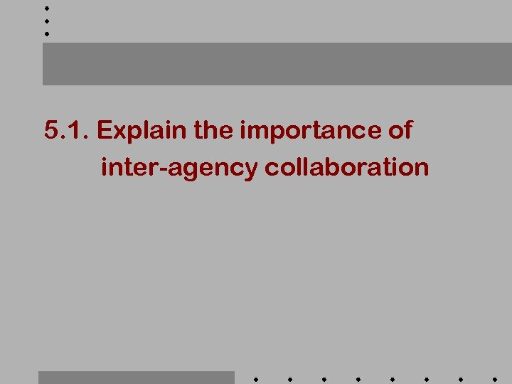 5. 1. Explain the importance of inter-agency collaboration