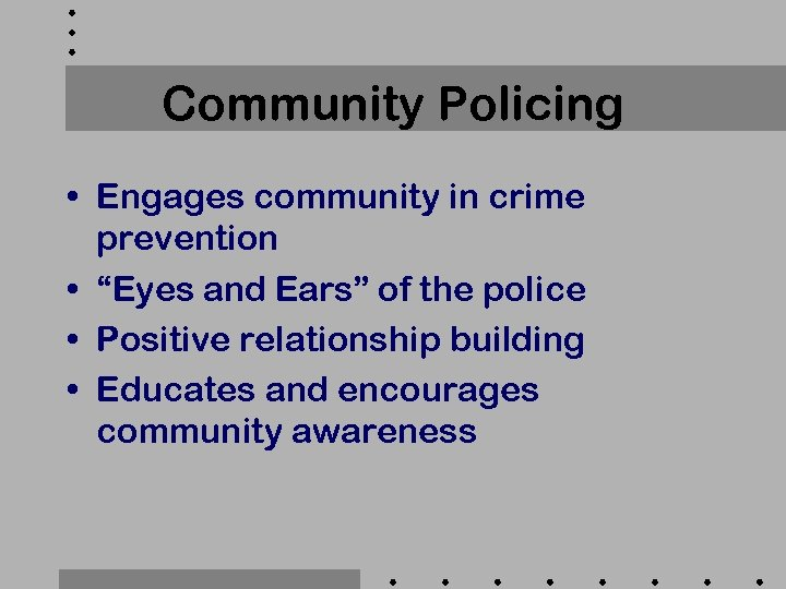 "Community Policing • Engages community in crime prevention • ""Eyes and Ears"" of the"