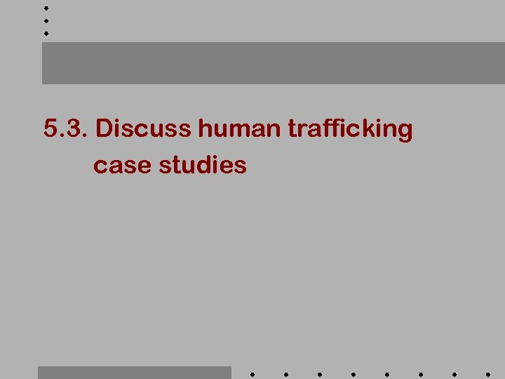 5. 3. Discuss human trafficking case studies