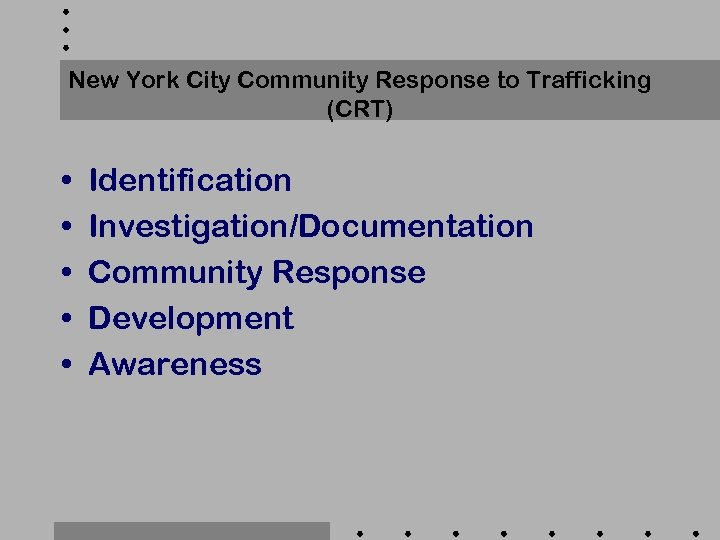 New York City Community Response to Trafficking (CRT) • • • Identification Investigation/Documentation Community