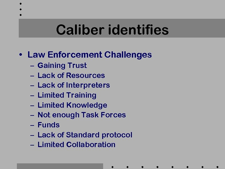 Caliber identifies • Law Enforcement Challenges – – – – – Gaining Trust Lack