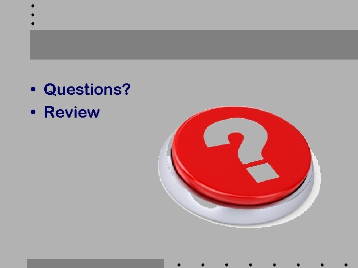 • Questions? • Review