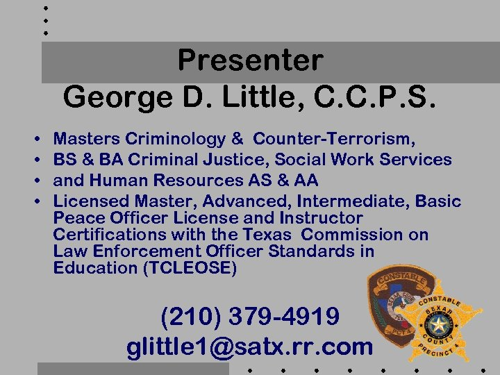 Presenter George D. Little, C. C. P. S. • • Masters Criminology & Counter-Terrorism,