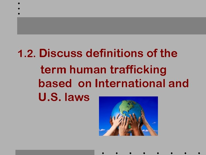 1. 2. Discuss definitions of the term human trafficking based on International and U.