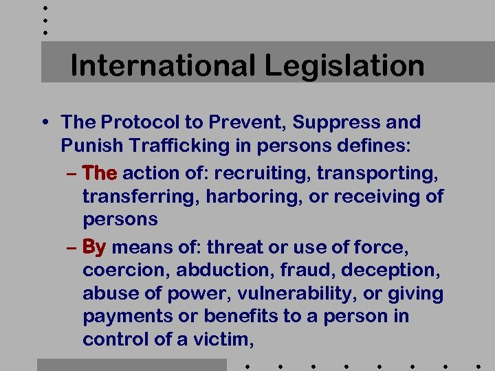 International Legislation • The Protocol to Prevent, Suppress and Punish Trafficking in persons defines: