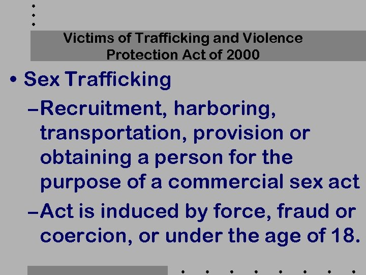 Victims of Trafficking and Violence Protection Act of 2000 • Sex Trafficking – Recruitment,