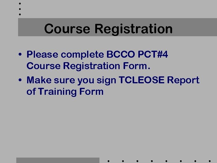 Course Registration • Please complete BCCO PCT#4 Course Registration Form. • Make sure you