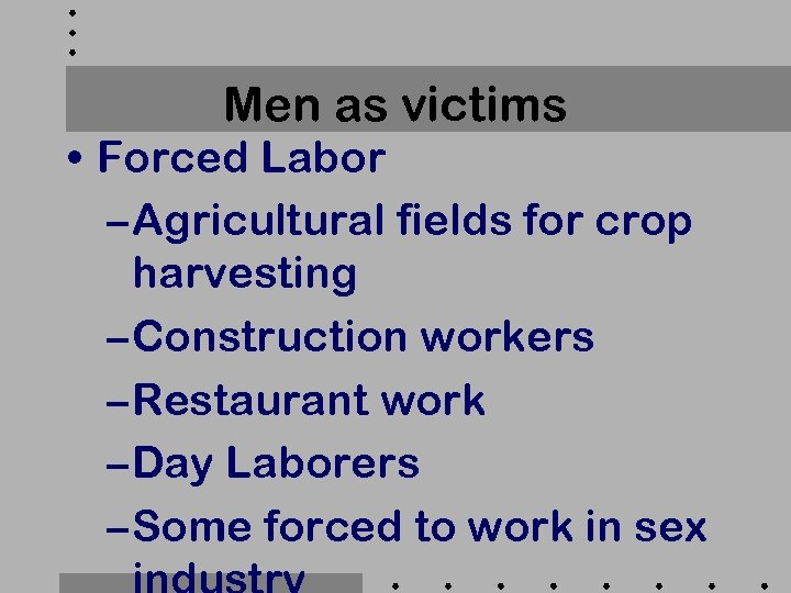 Men as victims • Forced Labor – Agricultural fields for crop harvesting – Construction