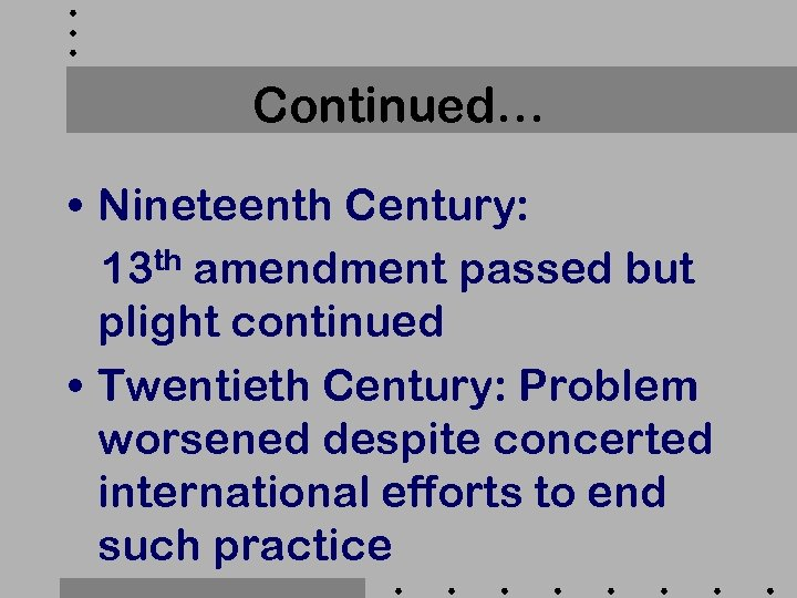 Continued… • Nineteenth Century: 13 th amendment passed but plight continued • Twentieth Century: