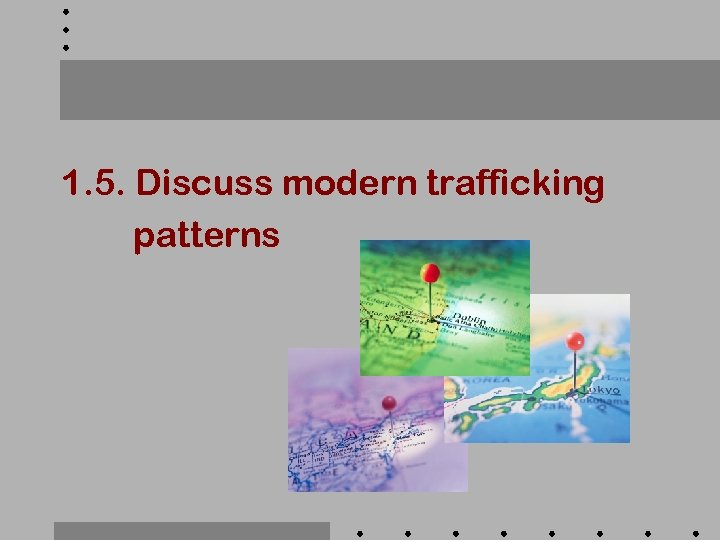 1. 5. Discuss modern trafficking patterns