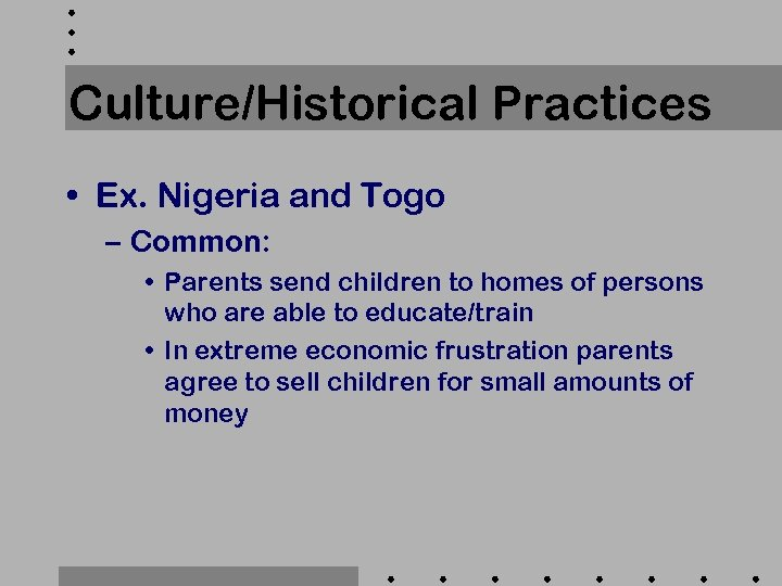 Culture/Historical Practices • Ex. Nigeria and Togo – Common: • Parents send children to