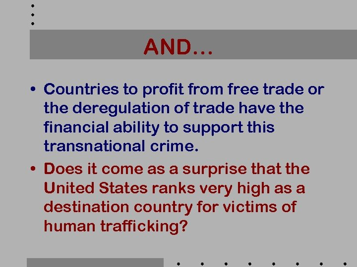 AND… • Countries to profit from free trade or the deregulation of trade have