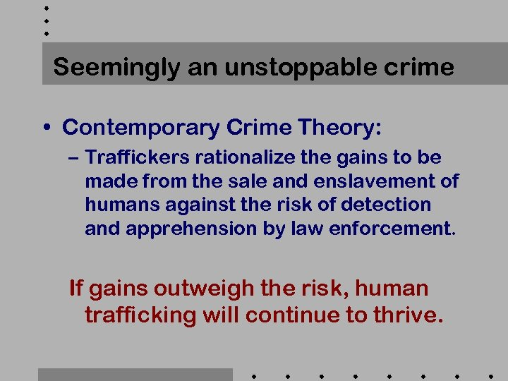 Seemingly an unstoppable crime • Contemporary Crime Theory: – Traffickers rationalize the gains to