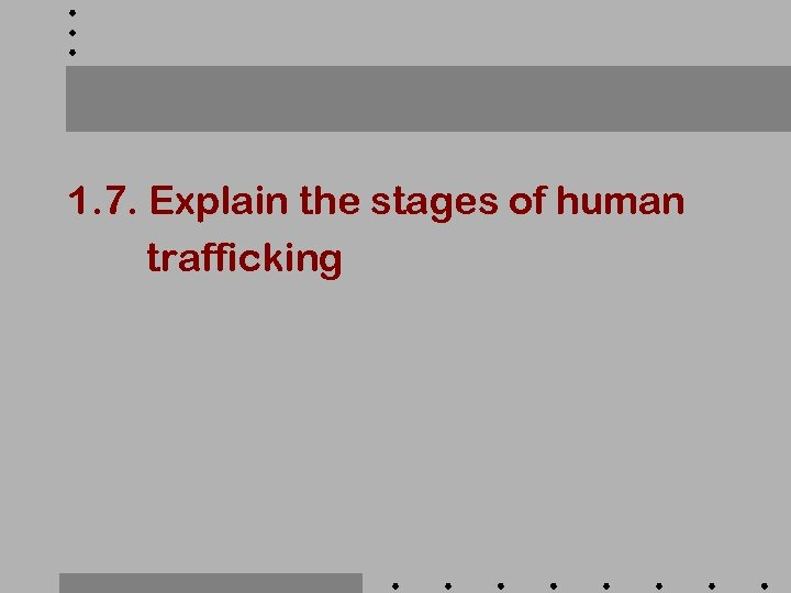 1. 7. Explain the stages of human trafficking
