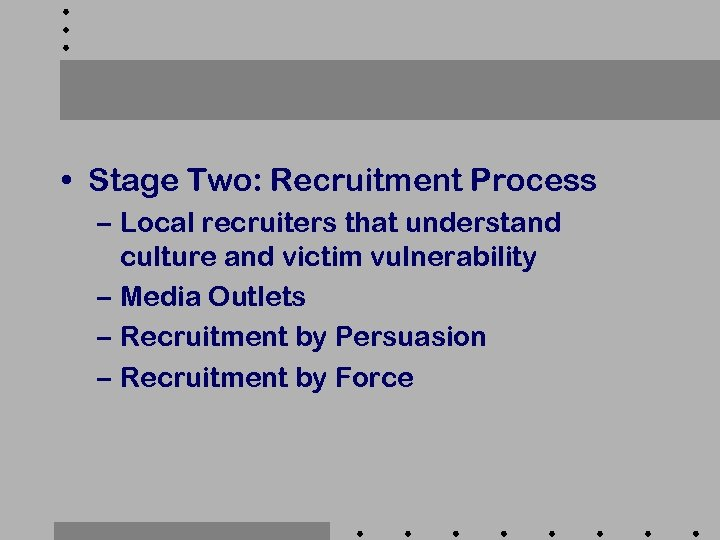 • Stage Two: Recruitment Process – Local recruiters that understand culture and victim