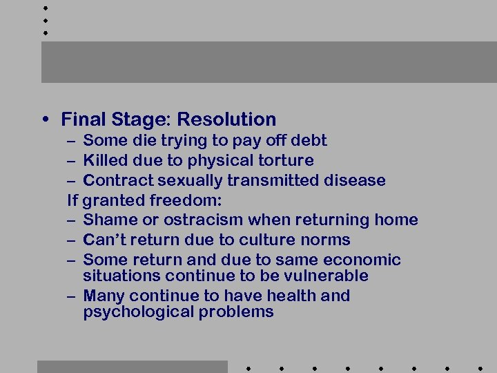 • Final Stage: Resolution – Some die trying to pay off debt –