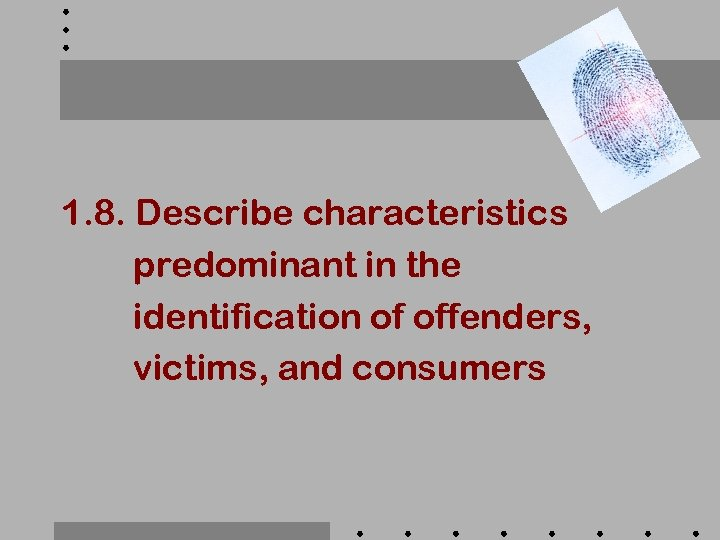 1. 8. Describe characteristics predominant in the identification of offenders, victims, and consumers
