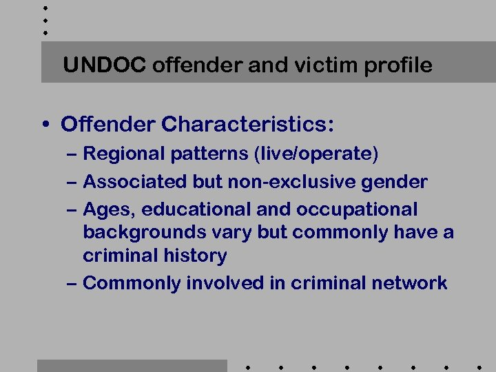 UNDOC offender and victim profile • Offender Characteristics: – Regional patterns (live/operate) – Associated