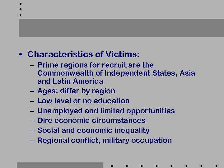 • Characteristics of Victims: – Prime regions for recruit are the Commonwealth of