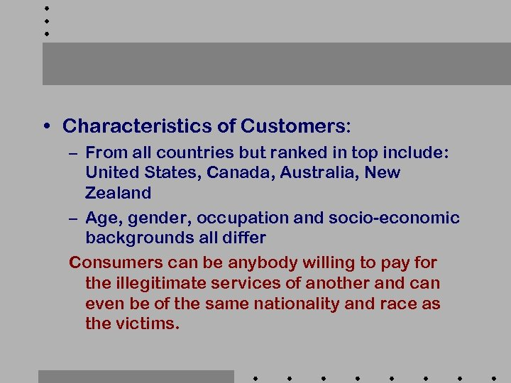 • Characteristics of Customers: – From all countries but ranked in top include: