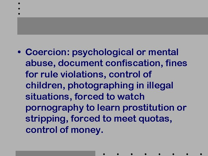 • Coercion: psychological or mental abuse, document confiscation, fines for rule violations, control