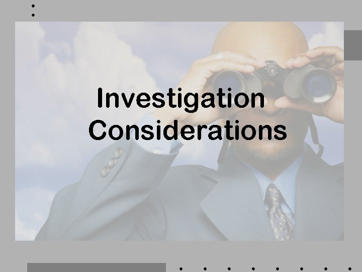 Investigation Considerations