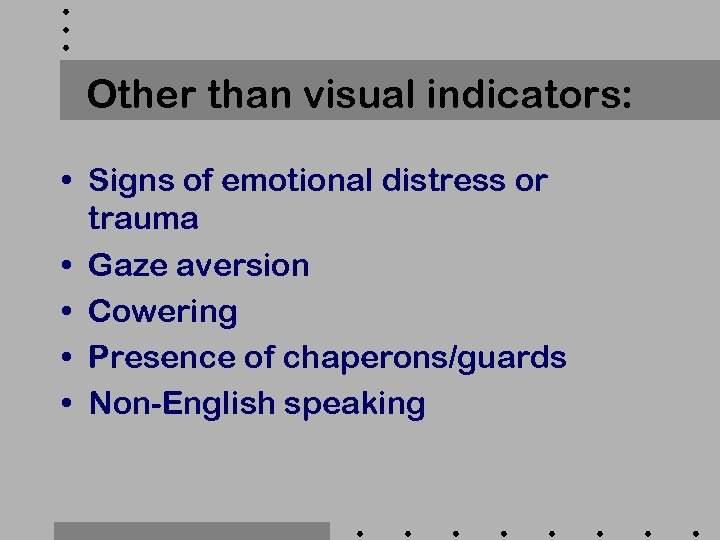 Other than visual indicators: • Signs of emotional distress or trauma • Gaze aversion