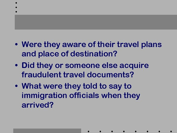 • Were they aware of their travel plans and place of destination? •