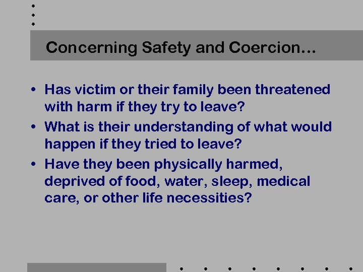 Concerning Safety and Coercion… • Has victim or their family been threatened with harm
