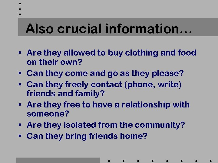 Also crucial information… • Are they allowed to buy clothing and food on their