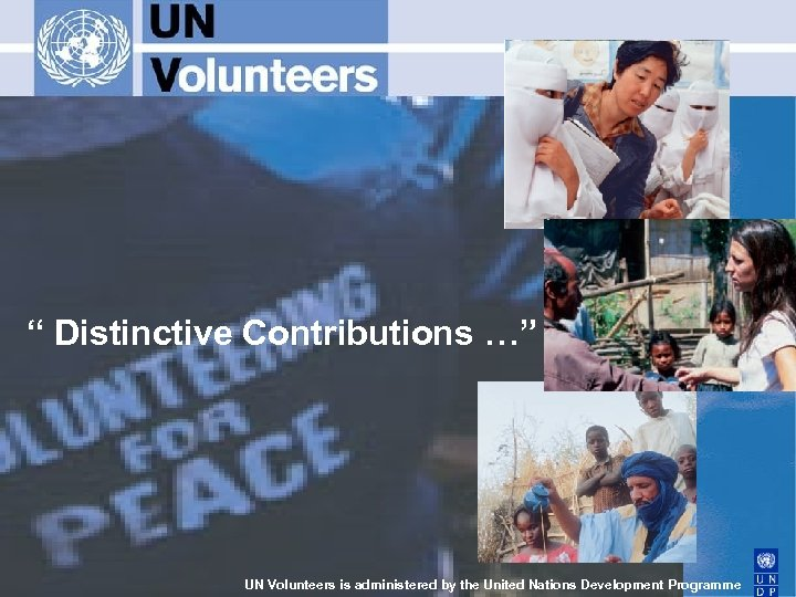 """"""" Distinctive Contributions …"""" UN Volunteers is administered by the United Nations Development Programme"""