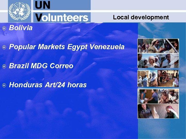 Local development ¤ Bolivia ¤ Popular Markets Egypt Venezuela ¤ Brazil MDG Correo ¤