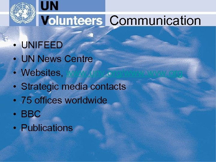 Communication • • UNIFEED UN News Centre Websites, www. unv. org/www. wvw. org Strategic